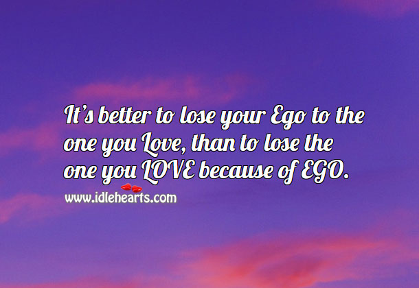 Image, It's better to lose ego than the one you love