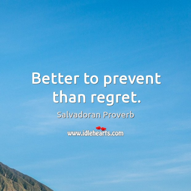 Better to prevent than regret. Salvadoran Proverbs Image