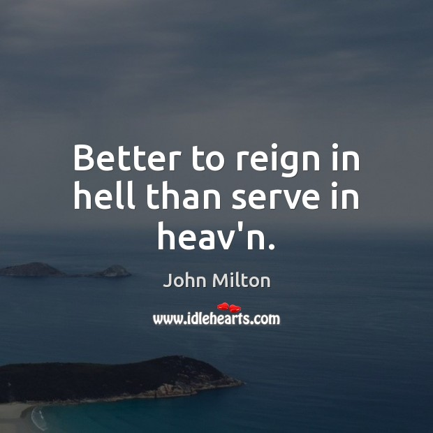 Image, Better to reign in hell than serve in heav'n.