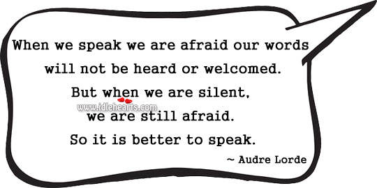 Image, When we speak we are afraid our words will not be heard