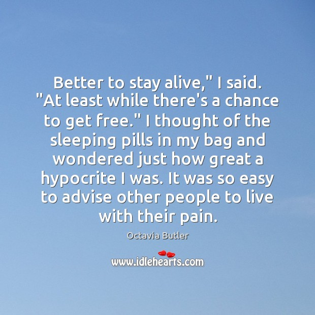 """Better to stay alive,"""" I said. """"At least while there's a chance Image"""