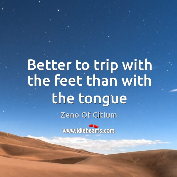Better to trip with the feet than with the tongue Image