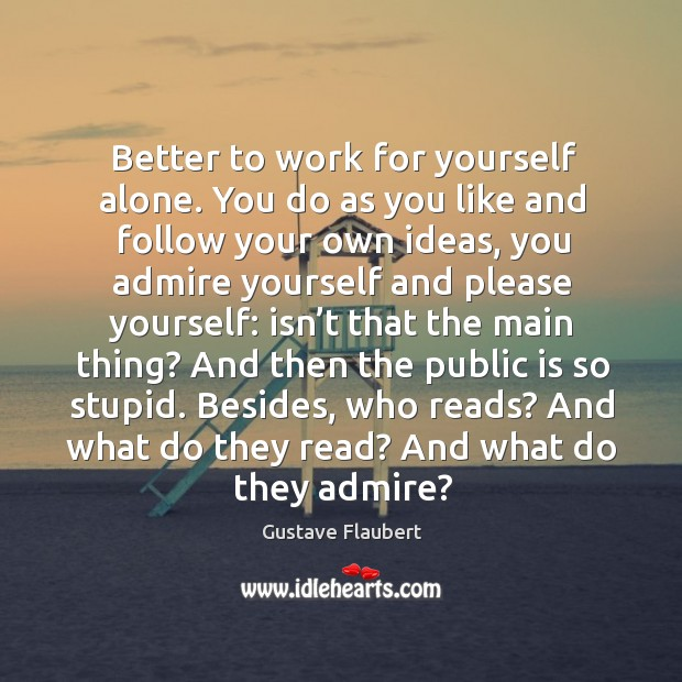 Better to work for yourself alone. You do as you like and Image