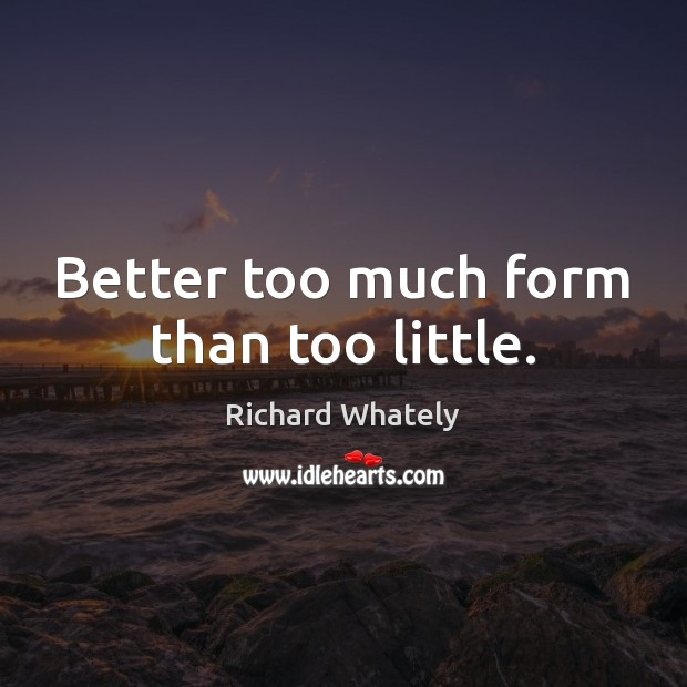 Better too much form than too little. Image