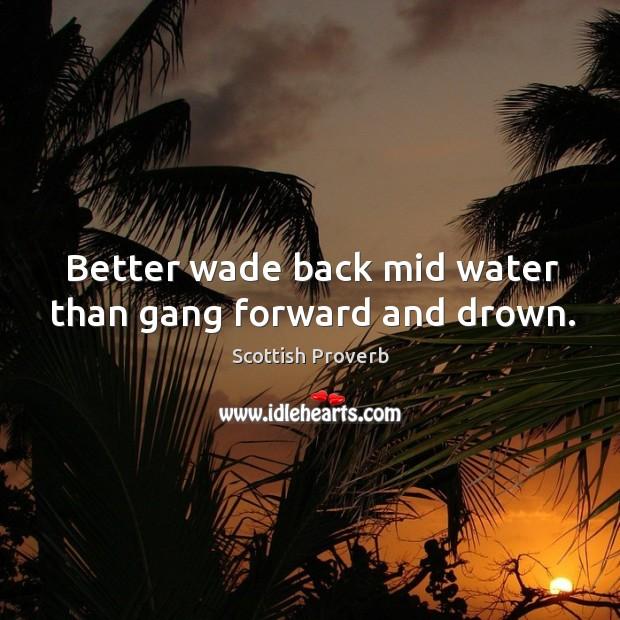 Better wade back mid water than gang forward and drown. Image