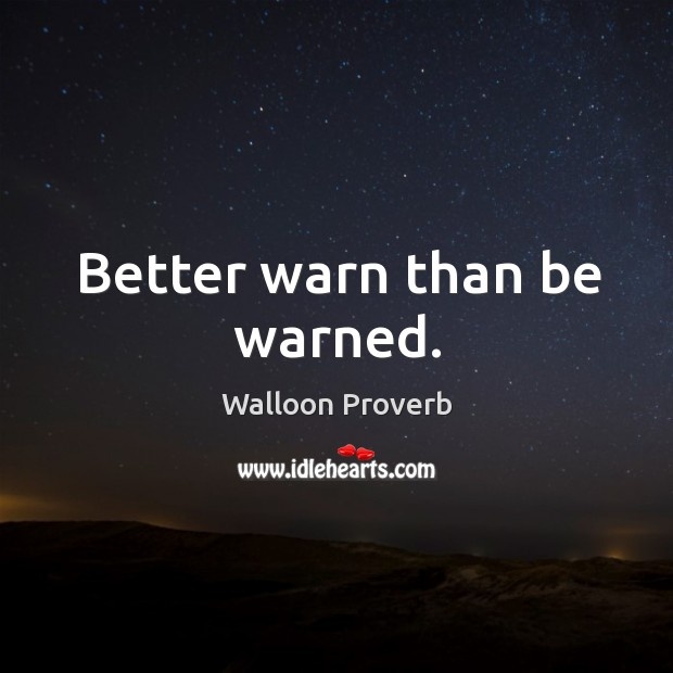 Better warn than be warned. Walloon Proverbs Image