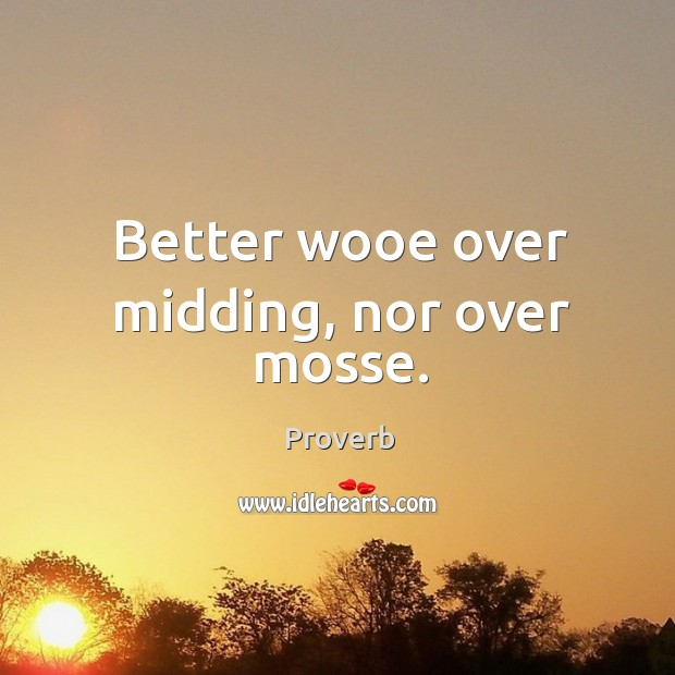 Better wooe over midding, nor over mosse. Image