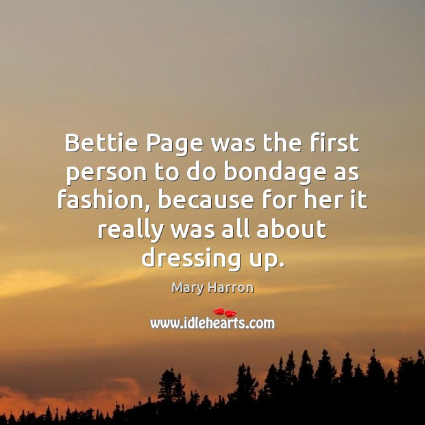 Bettie Page was the first person to do bondage as fashion, because Mary Harron Picture Quote