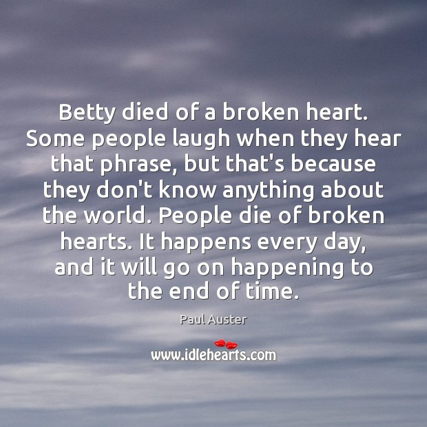 Betty died of a broken heart. Some people laugh when they hear Image