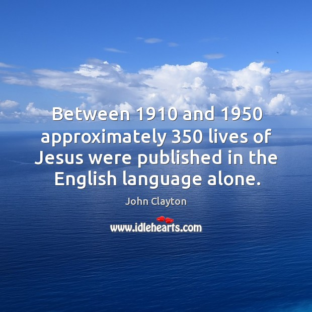 Between 1910 and 1950 approximately 350 lives of jesus were published in the english language alone. Image