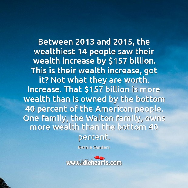 Between 2013 and 2015, the wealthiest 14 people saw their wealth increase by $157 billion. This Image