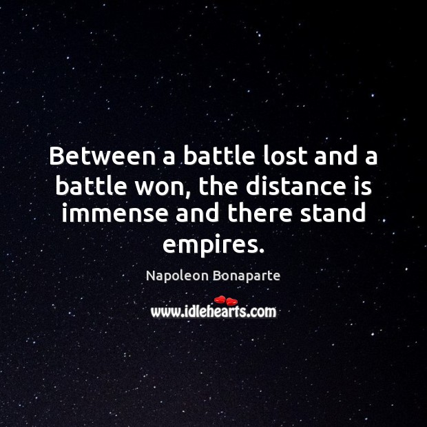 Between a battle lost and a battle won, the distance is immense and there stand empires. Image