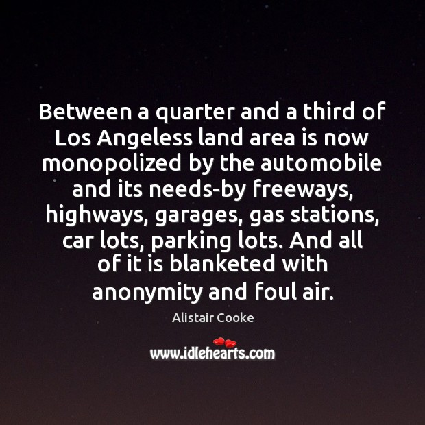 Between a quarter and a third of Los Angeless land area is Alistair Cooke Picture Quote