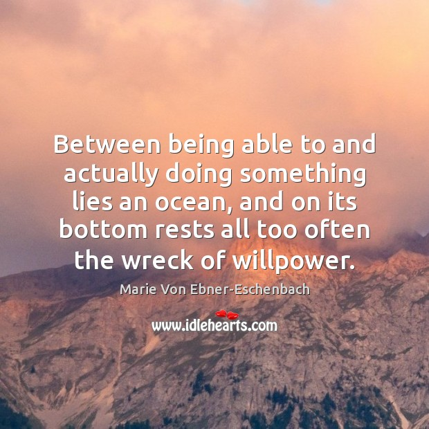 Image, Between being able to and actually doing something lies an ocean, and