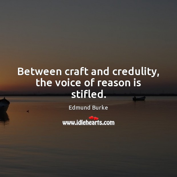Between craft and credulity, the voice of reason is stifled. Image