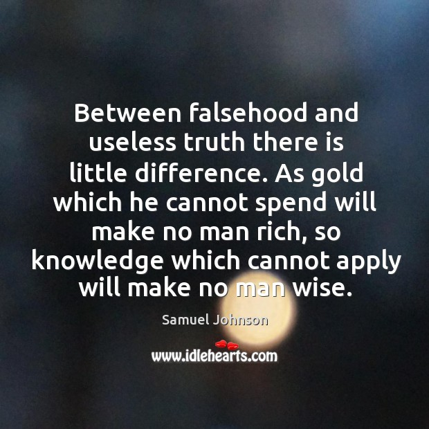Image, Between falsehood and useless truth there is little difference.