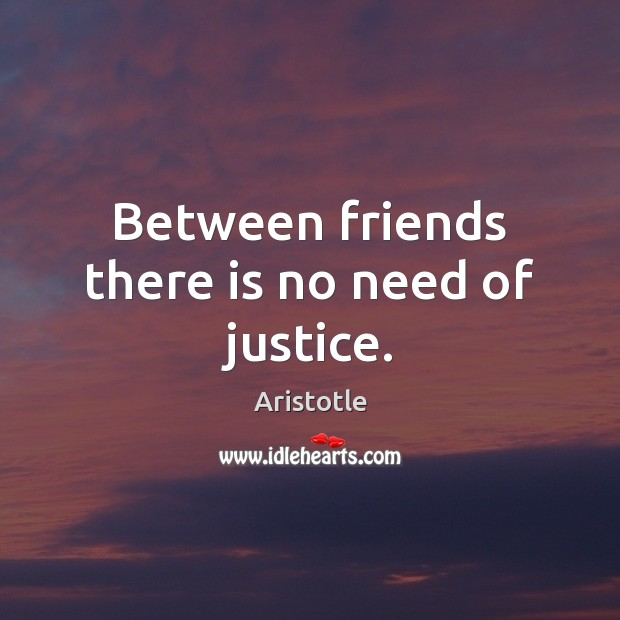 Image, Between friends there is no need of justice.