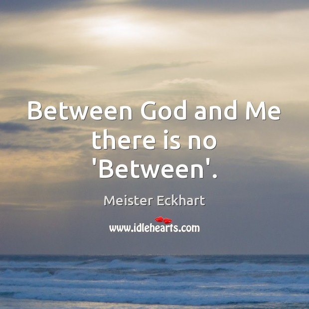 Between God and Me there is no 'Between'. Image