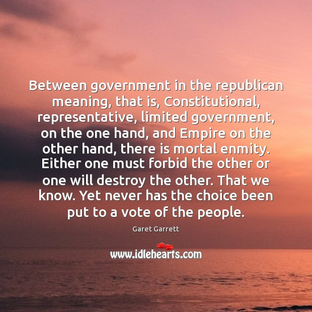 Between government in the republican meaning, that is, Constitutional, representative, limited government, Image