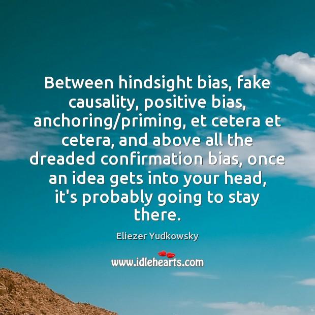 Image, Between hindsight bias, fake causality, positive bias, anchoring/priming, et cetera et