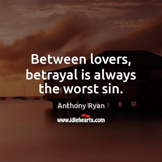 Image, Between lovers, betrayal is always the worst sin.