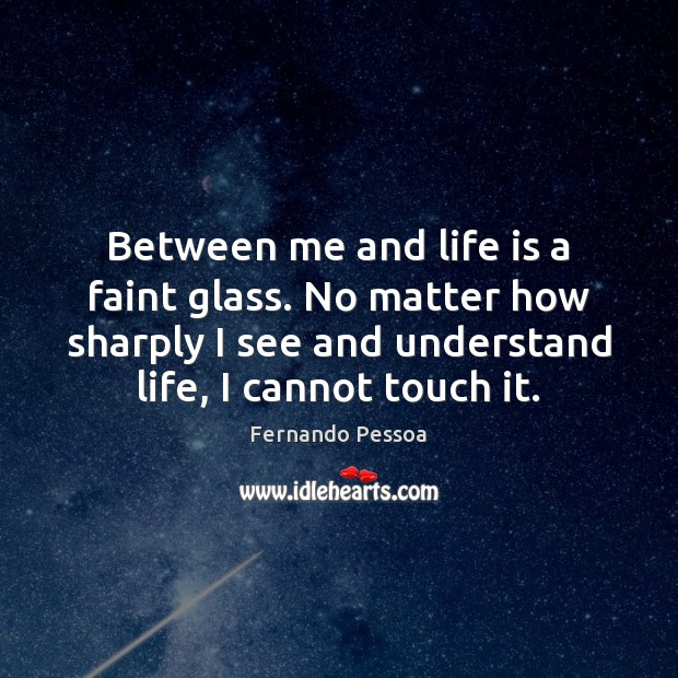 Image, Between me and life is a faint glass. No matter how sharply