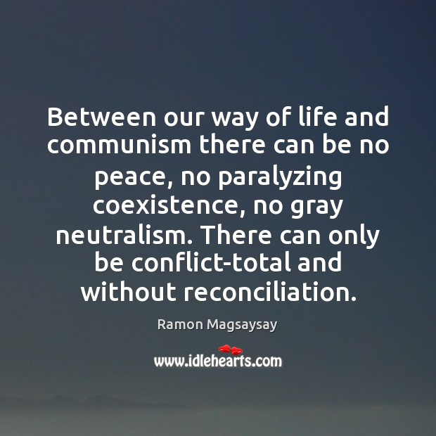 Between our way of life and communism there can be no peace, Coexistence Quotes Image