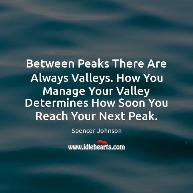 Between Peaks There Are Always Valleys. How You Manage Your Valley Determines Image