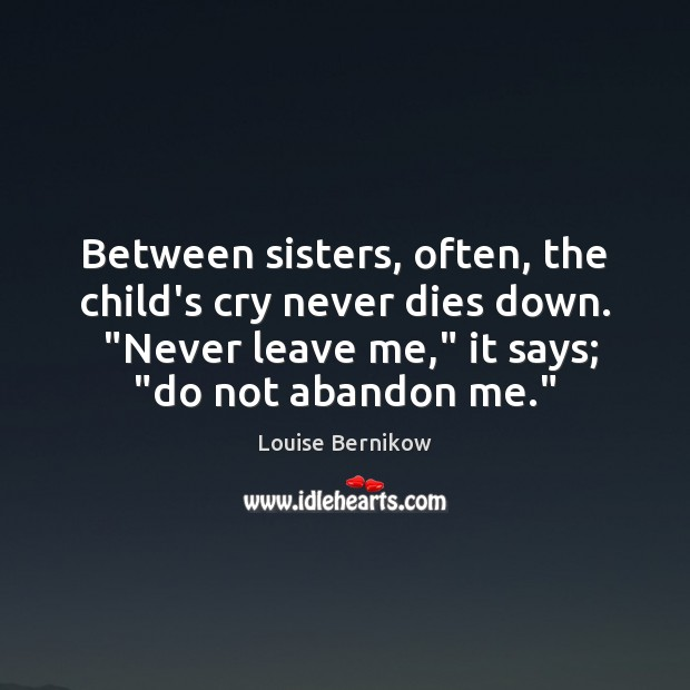 """Between sisters, often, the child's cry never dies down.  """"Never leave me,"""" Image"""