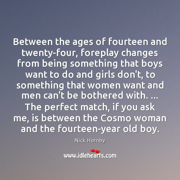 Between the ages of fourteen and twenty-four, foreplay changes from being something Image