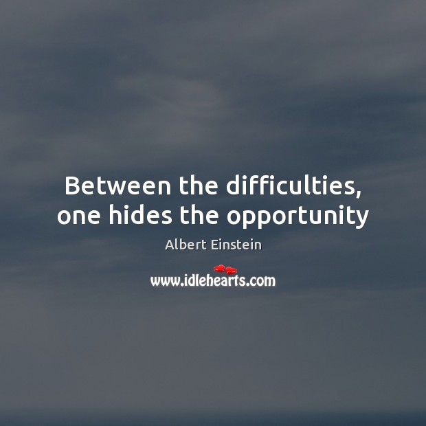 Image, Between the difficulties, one hides the opportunity
