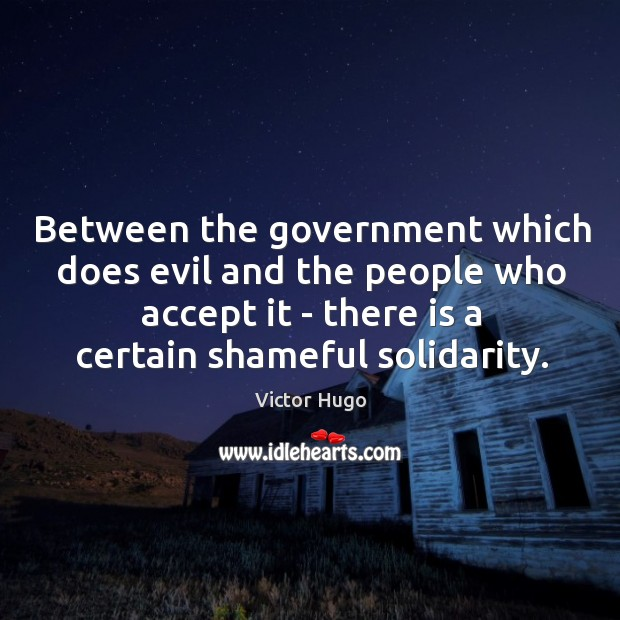 Between the government which does evil and the people who accept it Image