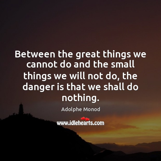 Image, Between the great things we cannot do and the small things we