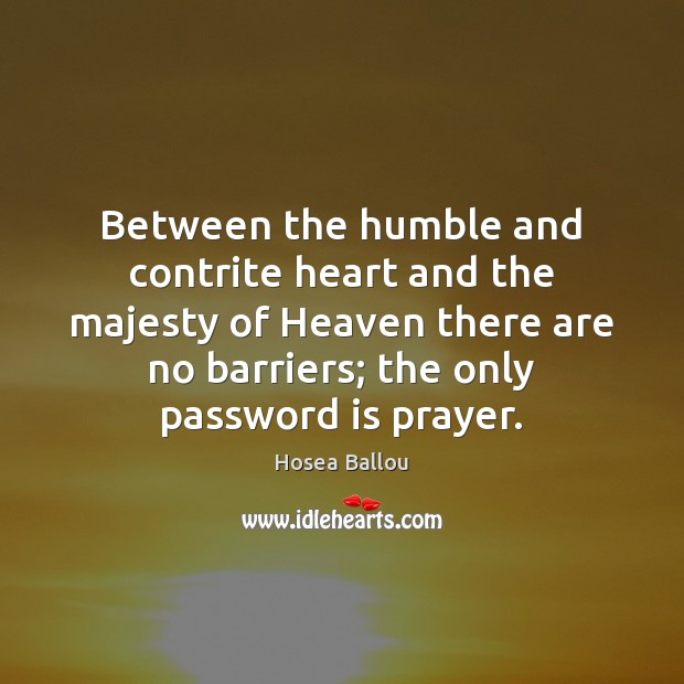 Hosea Ballou Picture Quote image saying: Between the humble and contrite heart and the majesty of Heaven there