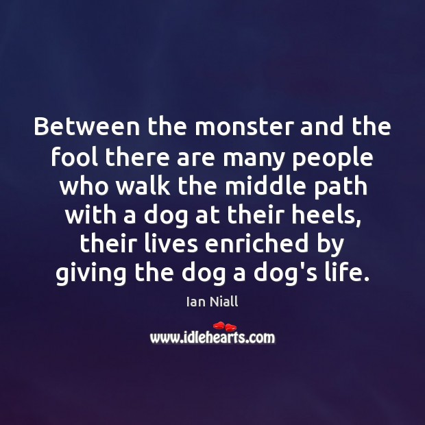 Between the monster and the fool there are many people who walk Image