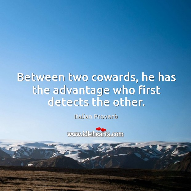 Image, Between two cowards, he has the advantage who first detects the other.