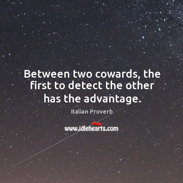 Image, Between two cowards, the first to detect the other has the advantage.