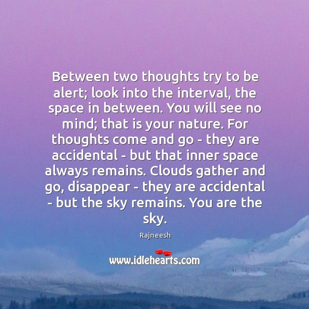 Image, Between two thoughts try to be alert; look into the interval, the