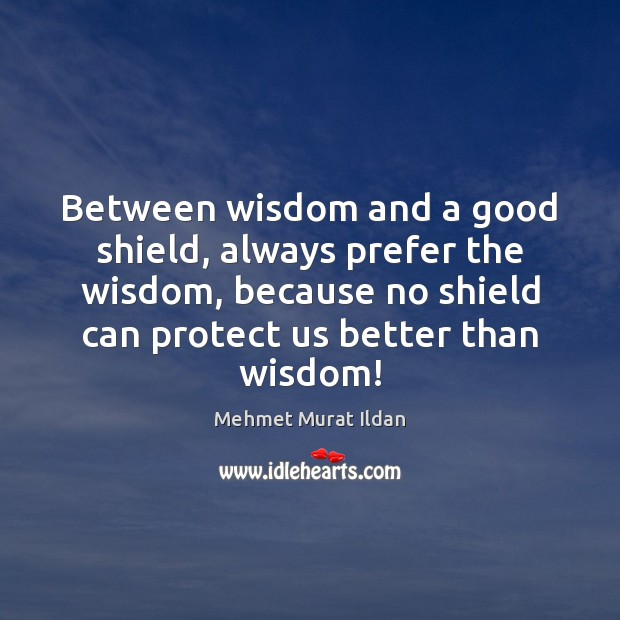 Image, Between wisdom and a good shield, always prefer the wisdom, because no