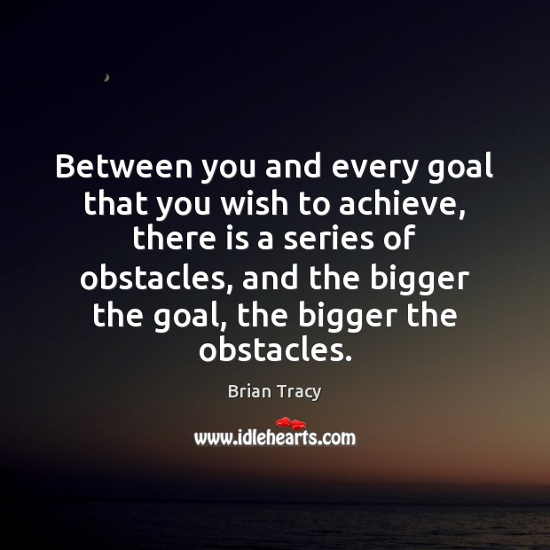 Between you and every goal that you wish to achieve, there is Brian Tracy Picture Quote