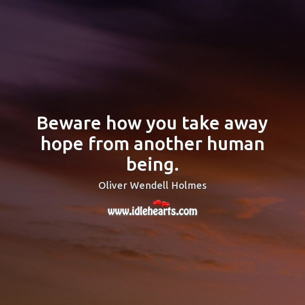 Image, Beware how you take away hope from another human being.