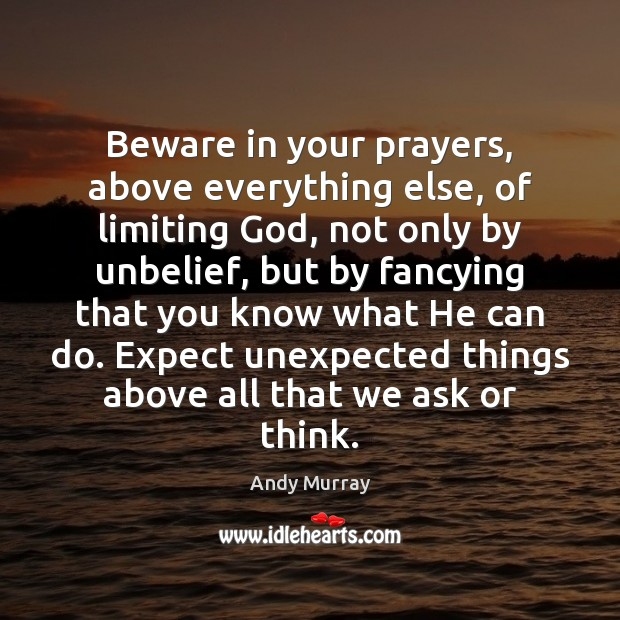 Image, Beware in your prayers, above everything else, of limiting God, not only