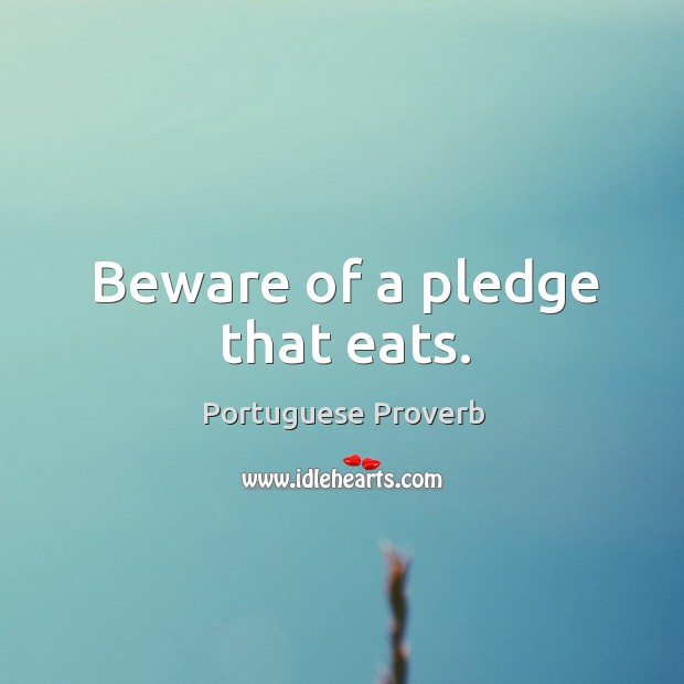 Image, Beware of a pledge that eats.