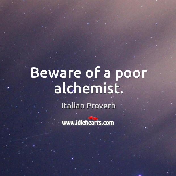 Image, Beware of a poor alchemist.