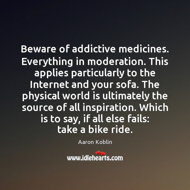 Image, Beware of addictive medicines. Everything in moderation. This applies particularly to the