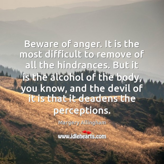 Beware of anger. It is the most difficult to remove of all Image