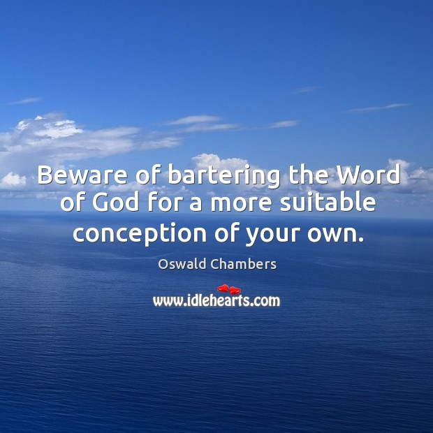 Image, Beware of bartering the Word of God for a more suitable conception of your own.