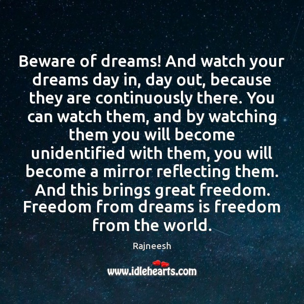 Image, Beware of dreams! And watch your dreams day in, day out, because