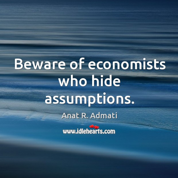 Image, Beware of economists who hide assumptions.