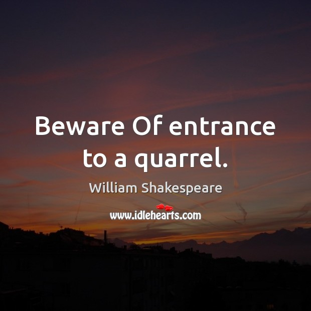 Beware Of entrance to a quarrel. William Shakespeare Picture Quote